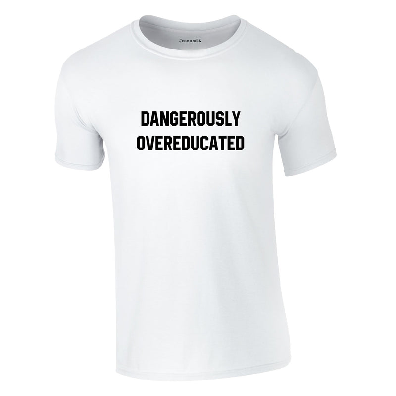 Dangerously Overeducated Tee In White