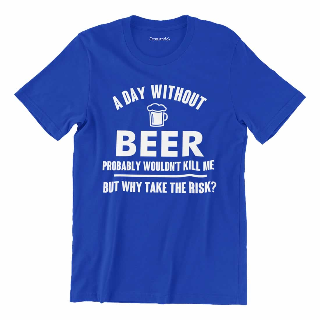 A Day Without Beer Probably Wouldn't Kill Me T-Shirt