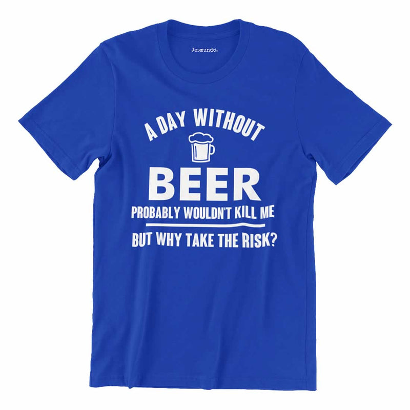 A Day Without Beer Probably Wouldn't Kill Me T Shirt