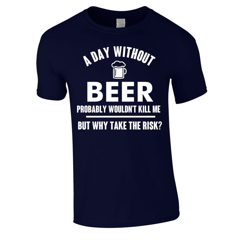 A Day Without Beer Probably Wouldn't Kill Me Tee In Navy