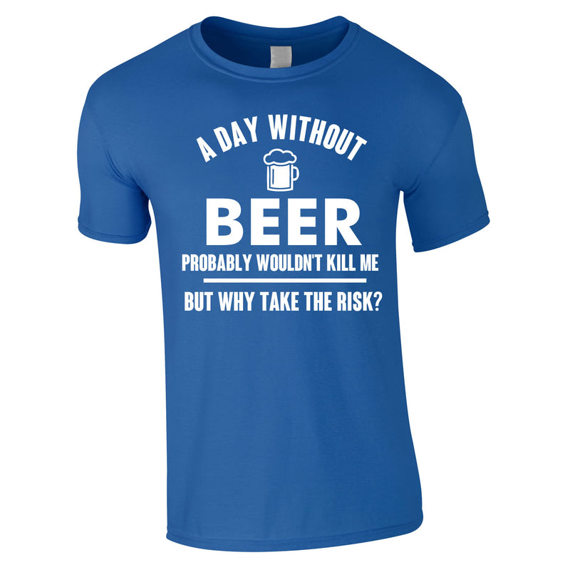 A Day Without Beer Probably Wouldn't Kill Me Tee In Royal