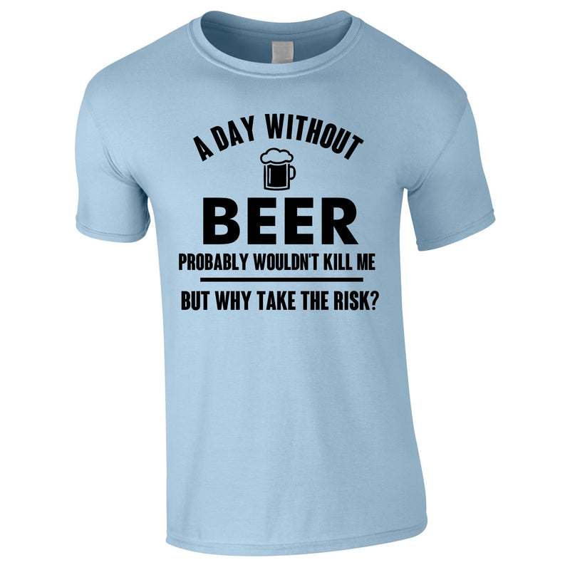 A Day Without Beer Probably Wouldn't Kill Me Tee In Sky