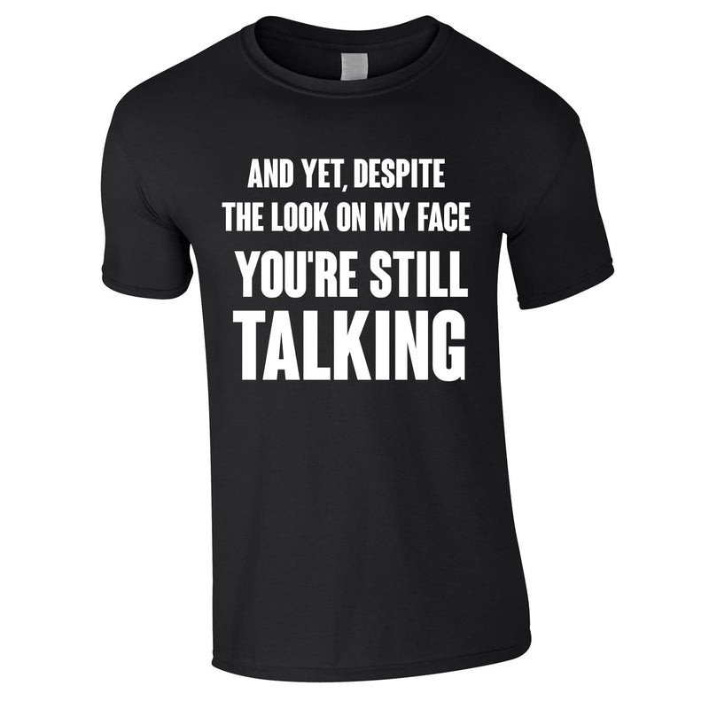 Despite The Look On My Face You're Still Talking Tee In Black