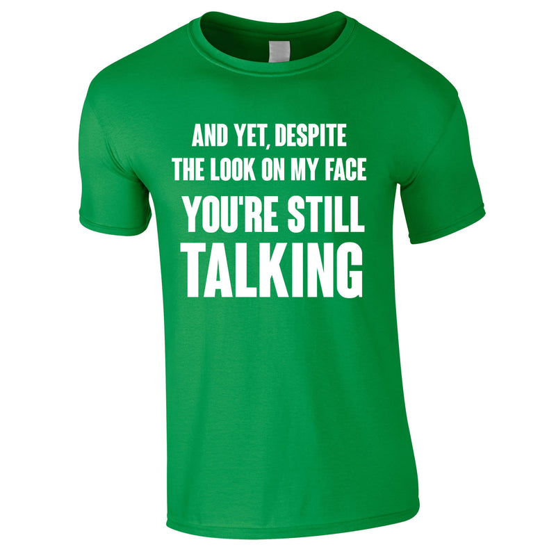Despite The Look On My Face You're Still Talking Tee In Green