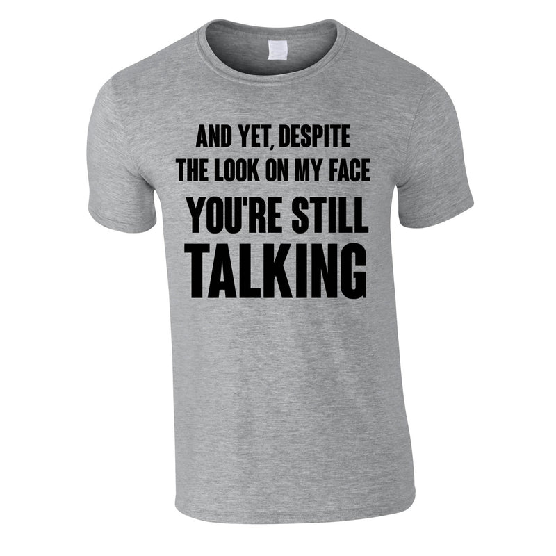 Despite The Look On My Face You're Still Talking Tee In Grey