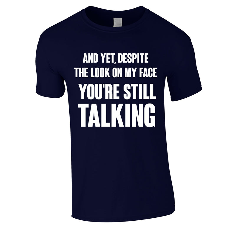 Despite The Look On My Face You're Still Talking Tee In Navy