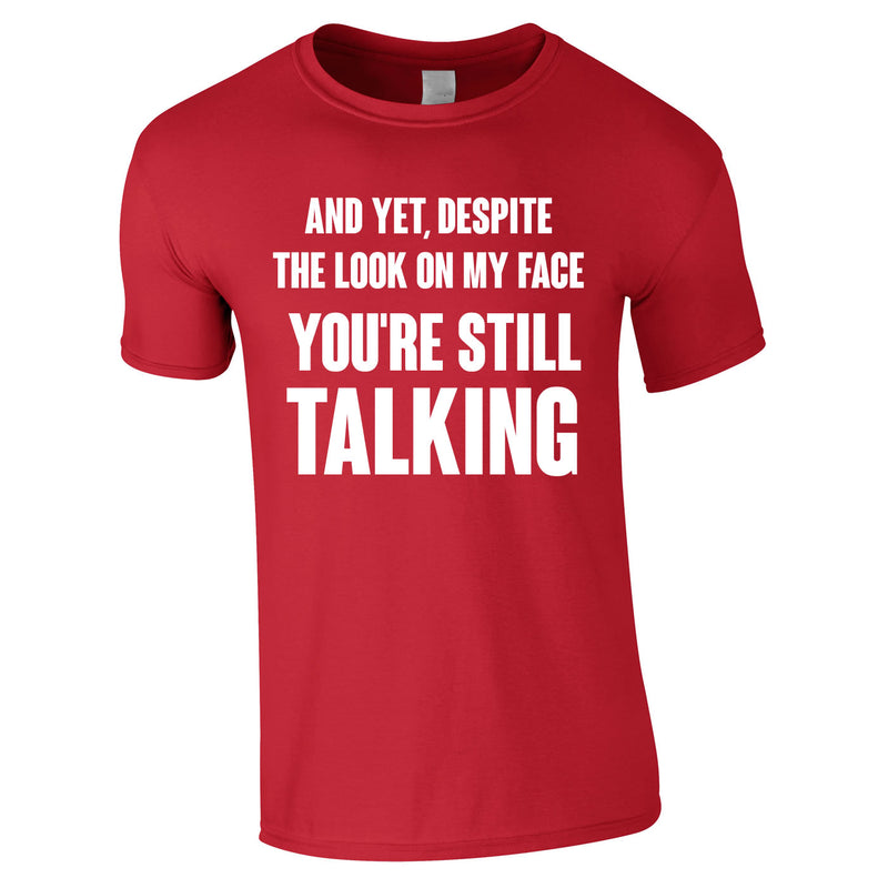 Despite The Look On My Face You're Still Talking Tee In Red