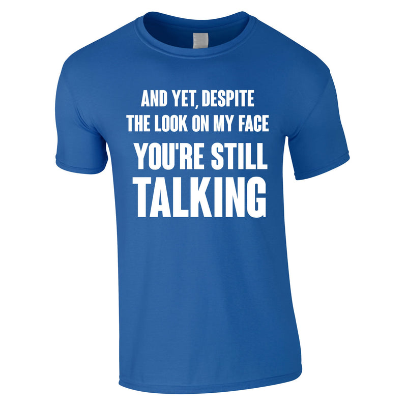 Despite The Look On My Face You're Still Talking Tee In Royal