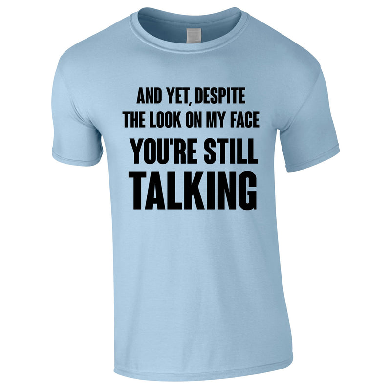 Despite The Look On My Face You're Still Talking Tee In Sky