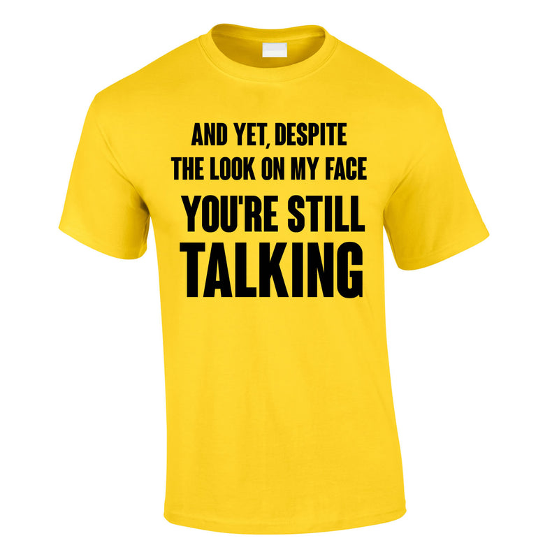 Despite The Look On My Face You're Still Talking Tee In Yellow