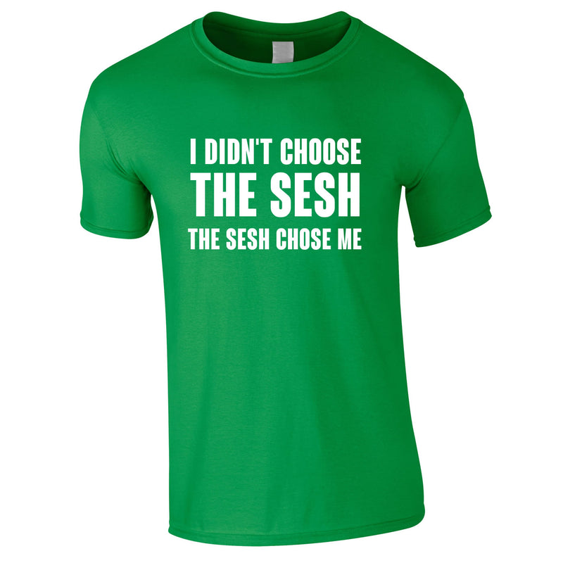 I Didn't Choose The Sesh Tee In Green