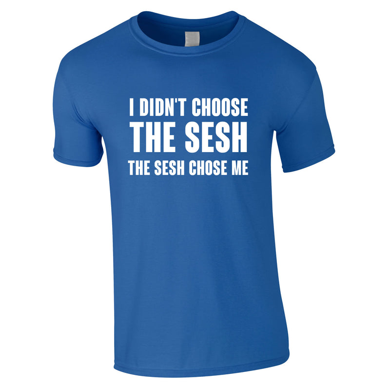 I Didn't Choose The Sesh Tee In Royal