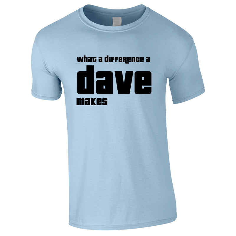 What A Difference A Dave Makes Tee In Sky