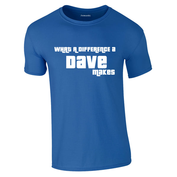 SALE - The Difference A Dave Makes Tee