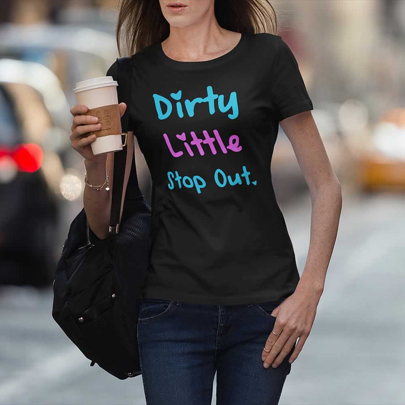 Dirty Little Stop Out T Shirt