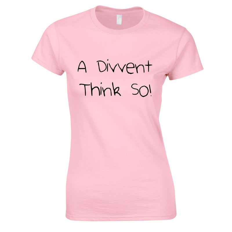 A Divent Think So Ladies Top In Pink