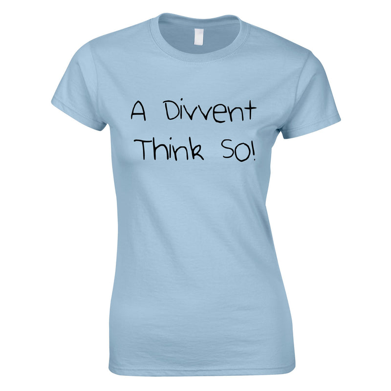 A Divent Think So Ladies Top In Sky