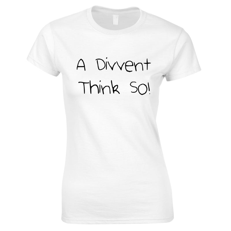 A Divent Think So Ladies Top In White