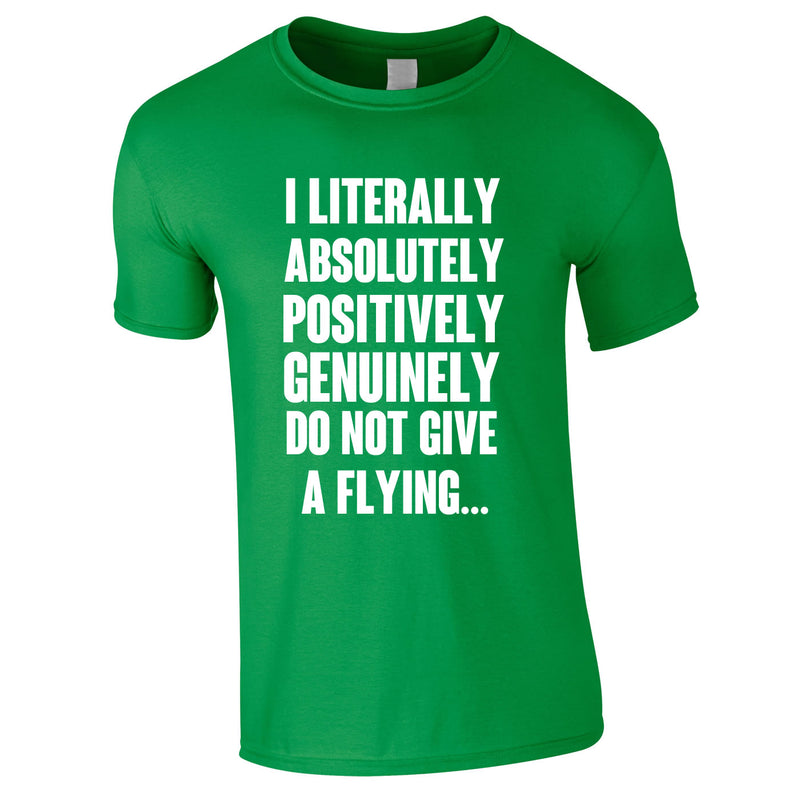 I Literally Absolutely Positively Genuinely Do Not give A Flying Tee In Green