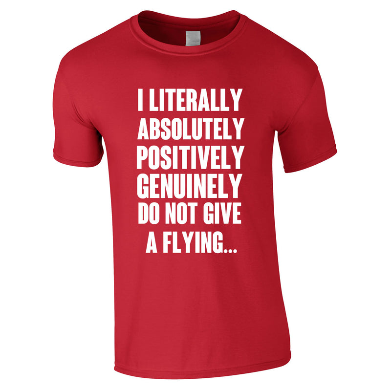 I Literally Absolutely Positively Genuinely Do Not give A Flying Tee In Red