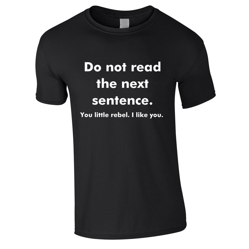Do Not Read The Next Sentence - You Little Rebel, I Like You Tee In Black