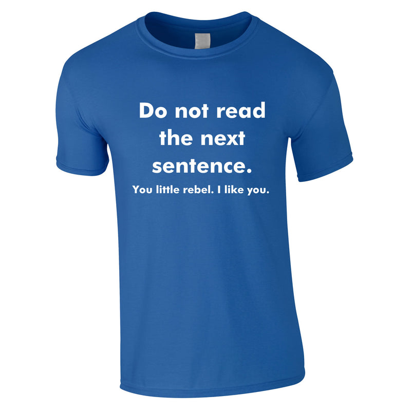 Do Not Read The Next Sentence - You Little Rebel, I Like You Tee In Royal