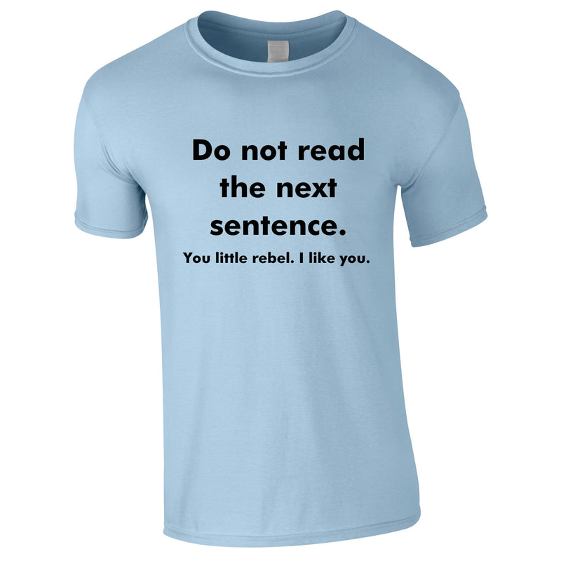 Do Not Read The Next Sentence - You Little Rebel, I Like You Tee In Sky