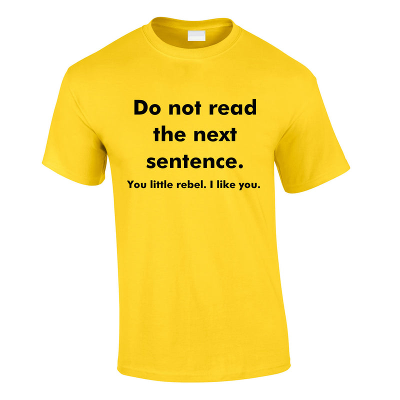 Do Not Read The Next Sentence - You Little Rebel, I Like You Tee In Yellow
