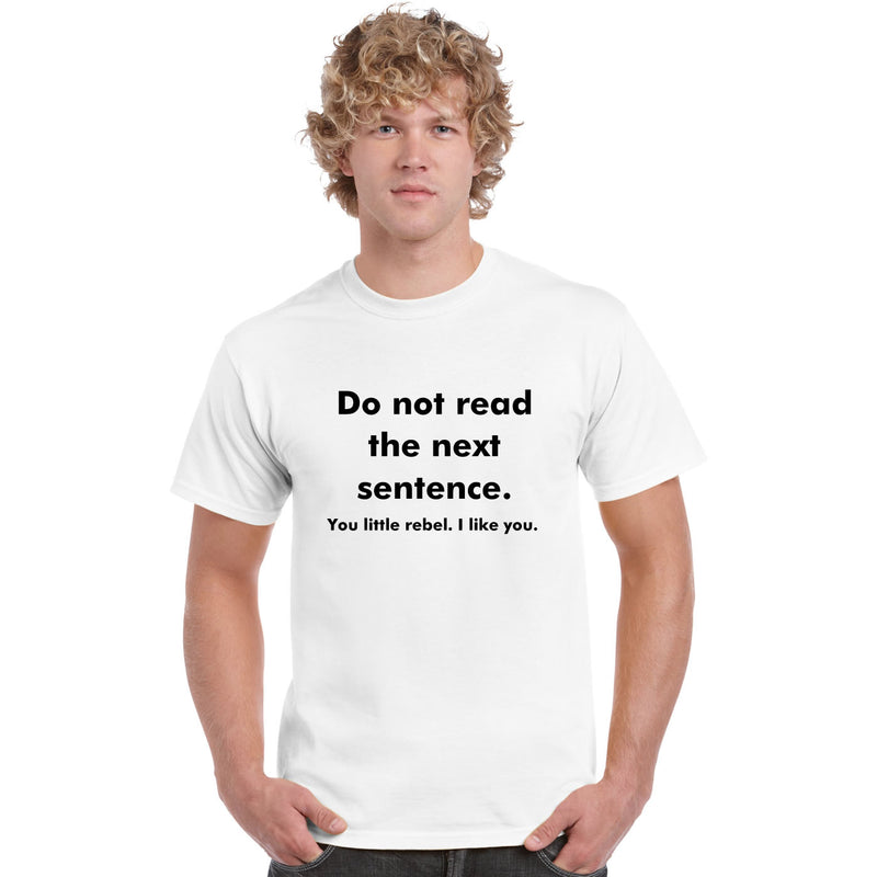 Do Not Read The Next Sentence - You Little Rebel, I Like You T Shirt