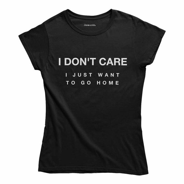 I Don't Care I Just Want To Go Home Women's Top