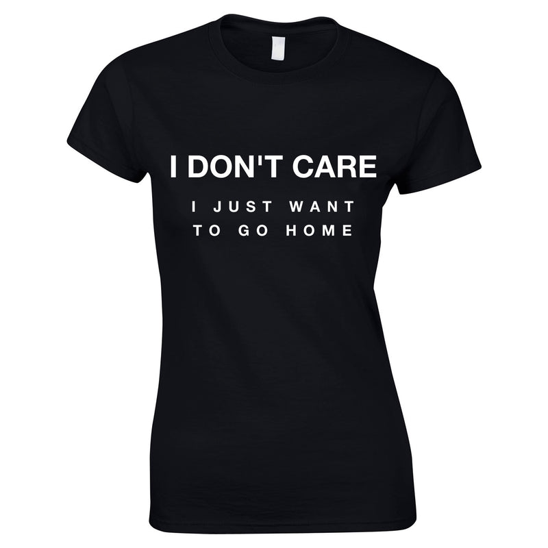 I Don't Care I Just Want To Go Home Ladies Top In Black