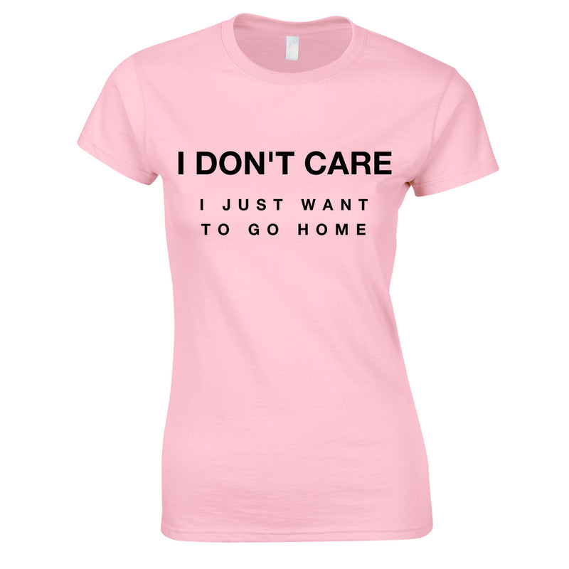I Don't Care I Just Want To Go Home Ladies Top In Pink
