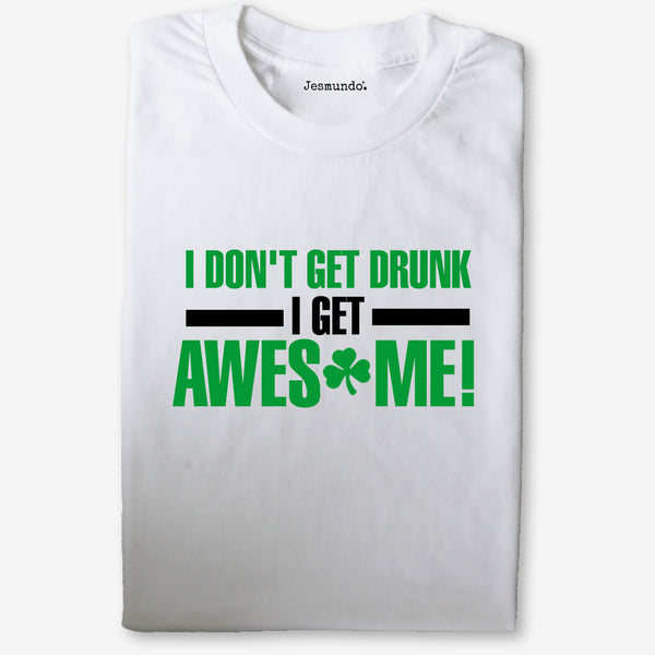 I Don't Get Drunk I Get Awesome Women's Tee