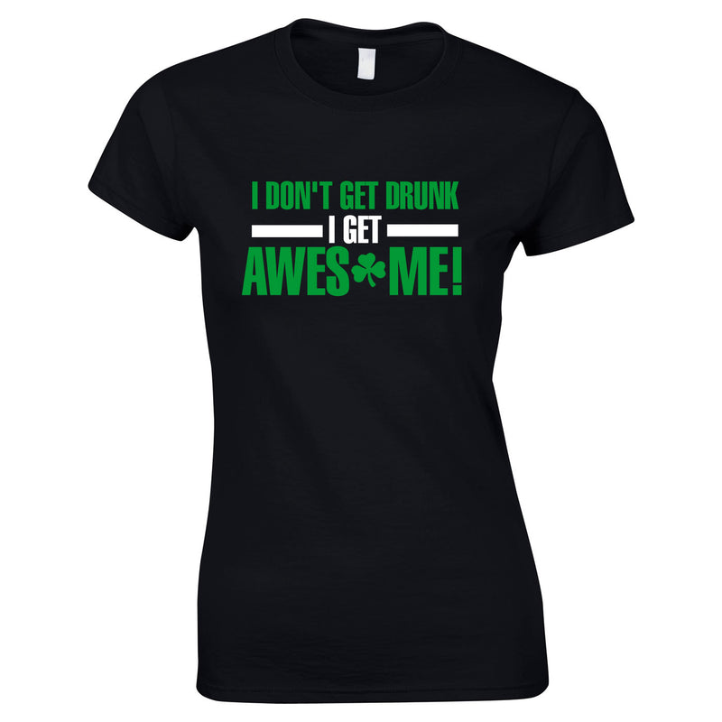 I Don't Get Drunk I Get Awesome Ladies Top In Black