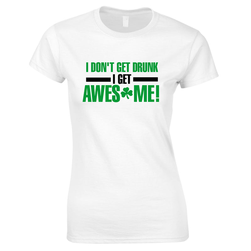 I Don't Get Drunk I Get Awesome Ladies Top In White