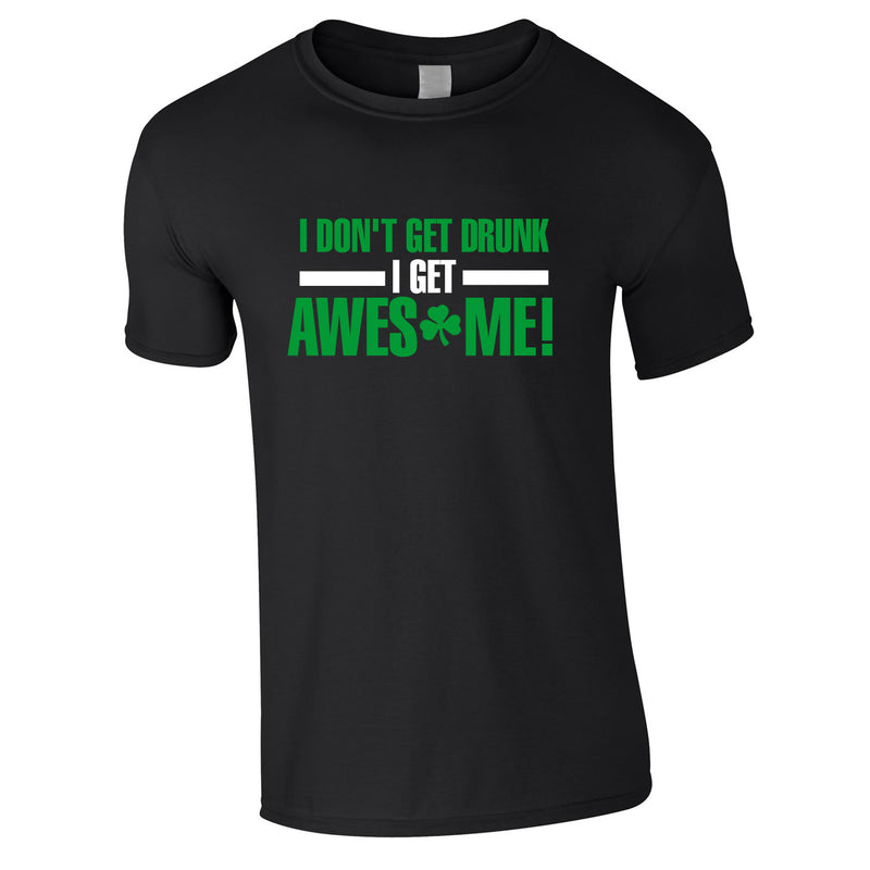 I Don't Get Drunk I Get Awesome Tee In Black