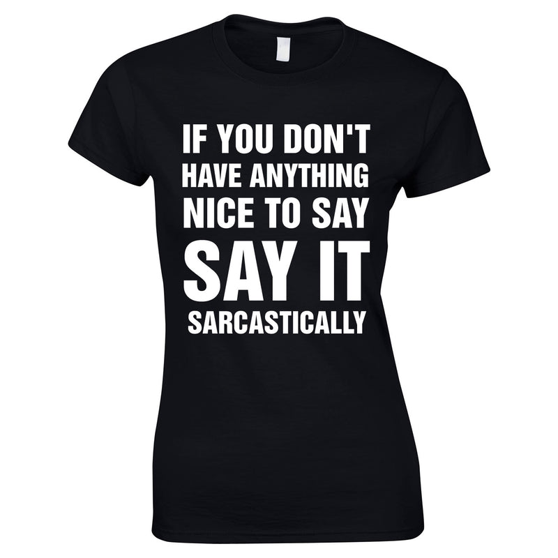 If You Don't Have Anything Nice To Say, Say It Sarcastically Ladies Top In Black