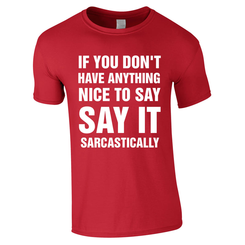 If You Don't Have Anything Nice To Say, Say It Sarcastically Tee In Red