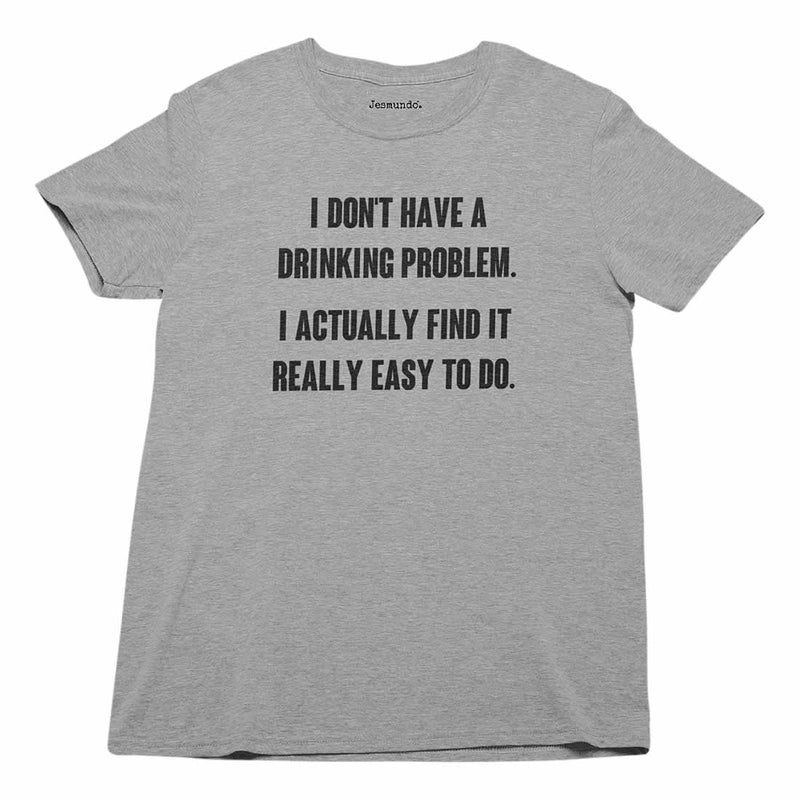 Don't Have A Drinking Problem Printed T-Shirt