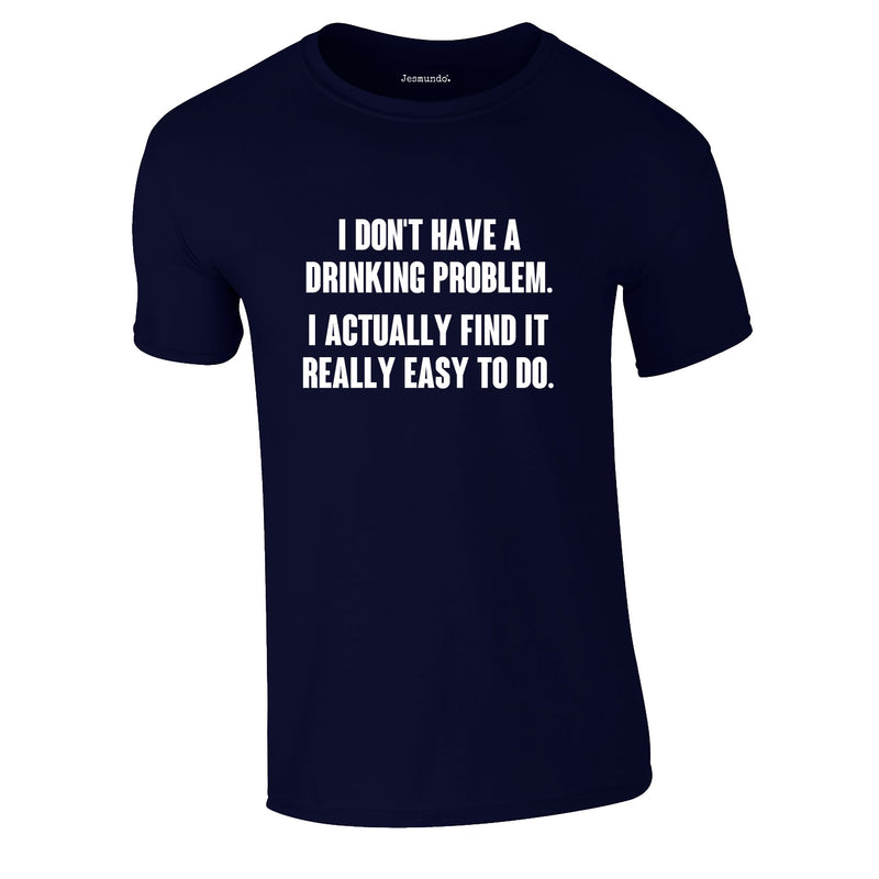 I Don't Have A Drinking Problem Tee In Navy