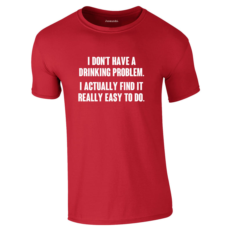 I Don't Have A Drinking Problem Tee In Red