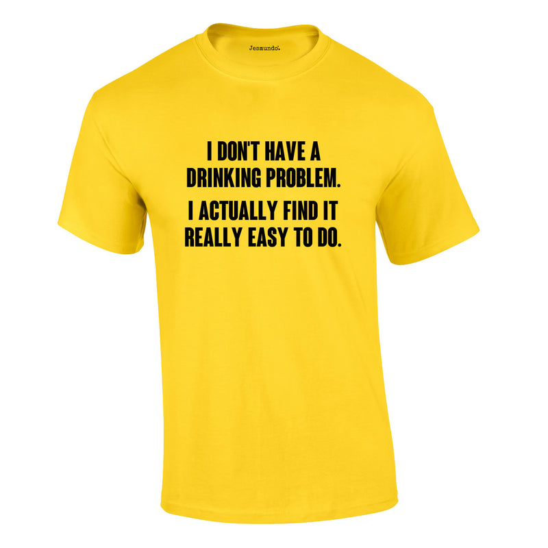 I Don't Have A Drinking Problem Tee In Yellow