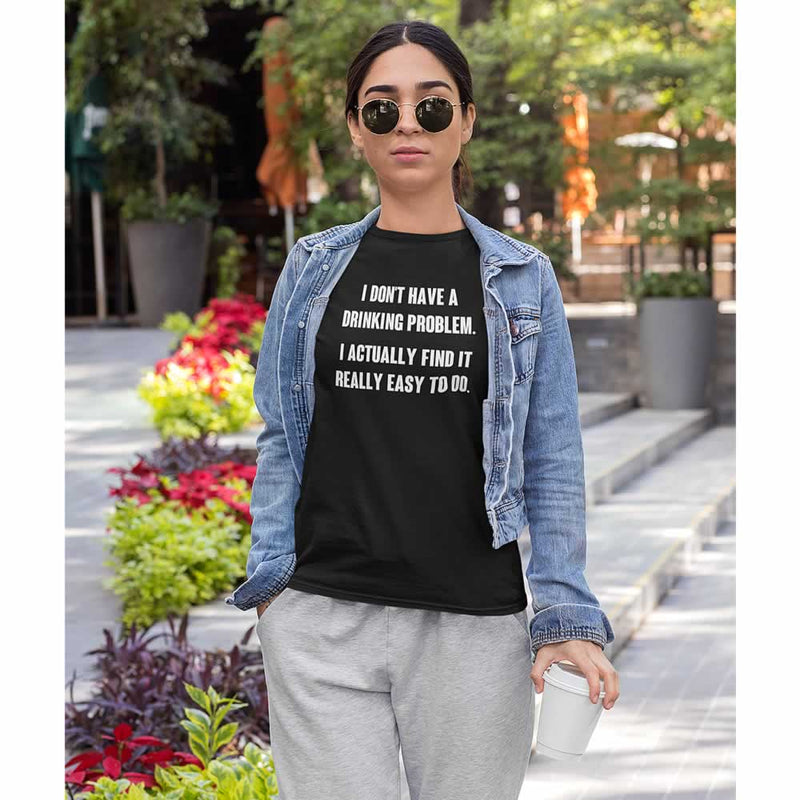 I Don't Have A Drinking Problem Women's T-Shirt