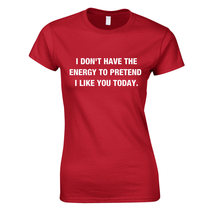 I Don't Have The Energy To Pretend I Like You Today Top In Red