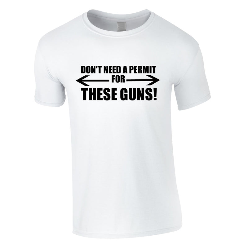 Don't Need A Permit For These Guns Tee In White