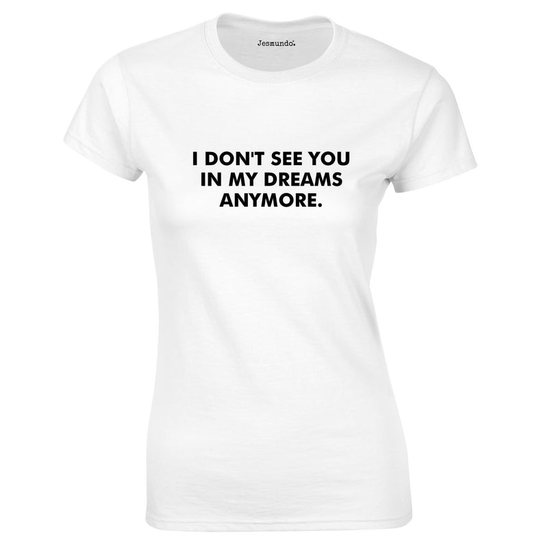 I Don't See You In My Dreams Anymore Top In White