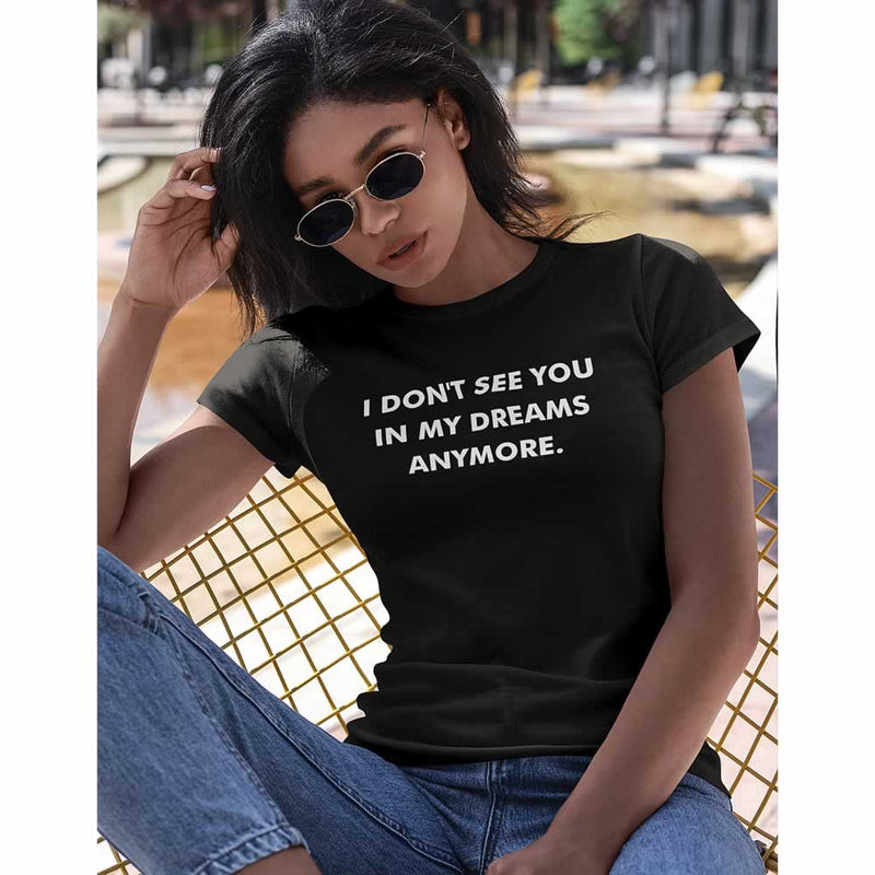 I Don't See You In My Dreams Anymore Top