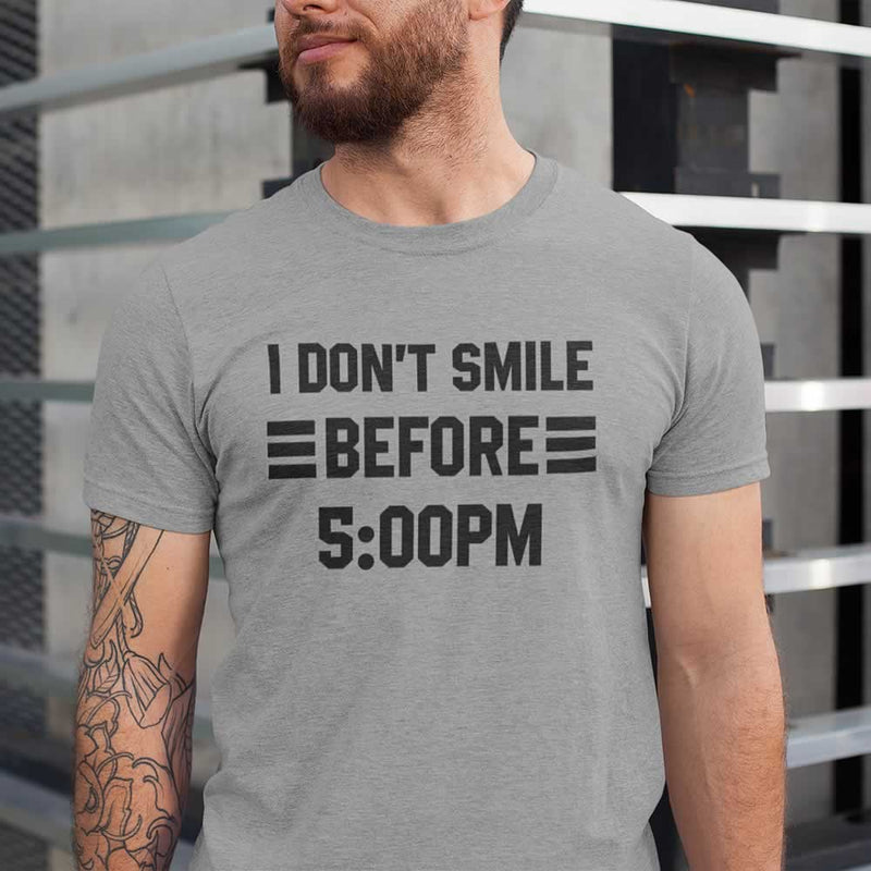 I Don't Smile Before 5PM T-Shirt