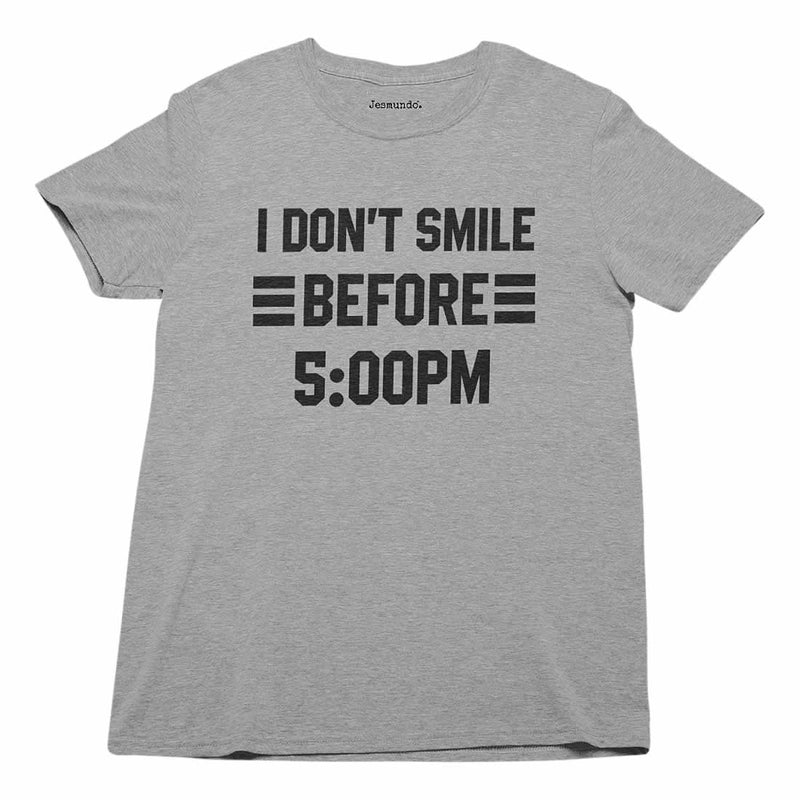 I Don't Smile Before 5PM Tee