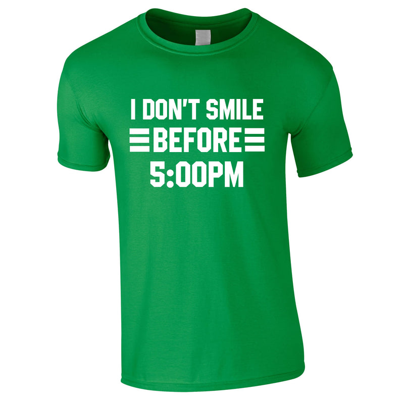 I Don't Smile Before 5PM Tee In Green